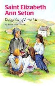 St Elizabeth Ann Seton: Daughter of America - Jeanne Marie Grunwell - cover