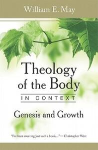 Theology of the Body in Context: Genesis and Growth - William E. May - cover