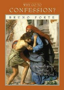 Why Go to Confession?: Reconciliation and the Beauty of God - Bruno Forte - cover