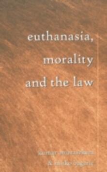 Euthanasia, Morality and the Law - Kumar Amarasekara,Mirko Bagaric - cover