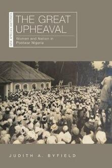 The Great Upheaval: Women and Nation in Postwar Nigeria - Judith A. Byfield - cover