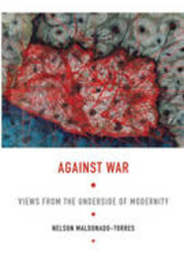 Libro in inglese Against War: Views from the Underside of Modernity  - Nelson Maldonado-Torres
