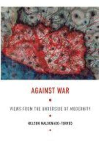 Foto Cover di Against War: Views from the Underside of Modernity, Libri inglese di Nelson Maldonado-Torres, edito da Duke University Press