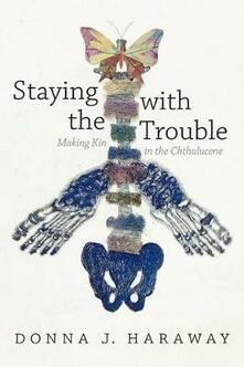 Staying with the Trouble: Making Kin in the Chthulucene - Donna J. Haraway - cover