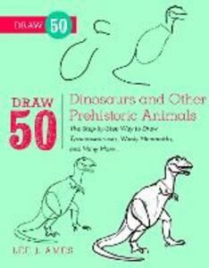 Draw 50 Dinosaurs And Other Prehistoric Animals - Lee J. Ames - cover