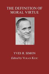 The Definition of Moral Virtue - Yves R. Simon - cover