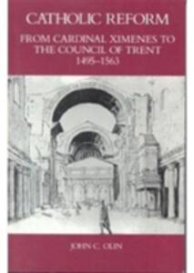 Catholic Reform From Cardinal Ximenes to the Council of Trent, 1495-1563:: An Essay with Illustrative Documents and a Brief Study of St. Ignatius Loyola - John C. Olin - cover