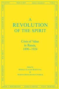 A Revolution of the Spirit: Crisis of Value in Russia, 1890-1924 - Bernice Glatzer Rosenthal,Martha Bohachevsky-Chomiak - cover