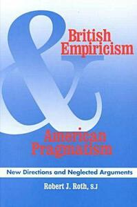 British Empiricism and American Pragmatism: New Directions and Neglected Arguments - Robert J. Roth - cover