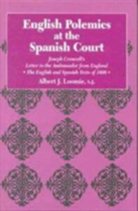 English Polemics at the Spanish Court: Joseph Creswell's Letter to the Ambassador from England - Albert J. Loomie,Joseph Creswell - cover