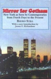 Mirror For Gotham: New York as Seen by Contemporaries from Dutch Days to the Present - Bayrd Still - cover