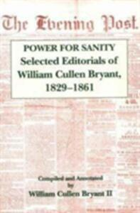 The Power For Sanity: Selected Editorials of William Cullen Bryant, 1829-61 - William Cullen Bryant - cover