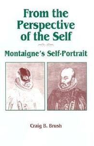 From the Perspective of the Self: Montaigne's Self-Portrait - Craig B. Brush - cover