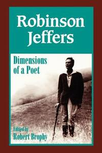 Robinson Jeffers: The Dimensions of a Poet - Robert J. Brophy - cover
