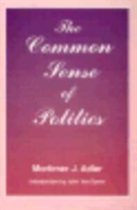 The Common Sense of Politics - Mortimer J. Adler - cover