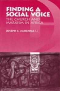 Finding a Social Voice: The Church and Marxism in Africa - Joseph C. McKenna - cover
