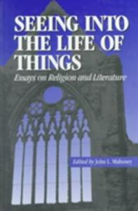 Seeing into the Life of Things: Essays on Religion and Literature - John L. Mahoney - cover