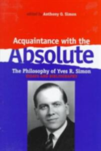 Acquaintance With the Absolute: The Philosophical Achievement of Yves R. Simon - Anthony O. Simon - cover