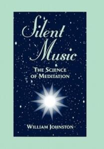 Silent Music: The Science of Meditation - William Johnston - cover