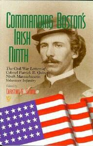 Commanding Boston's Irish Ninth: The Civil War Letters of Colonel Patrick R. Guiney Ninth Massachusetts Volunteer Infantry. - Christian G. Samito - cover