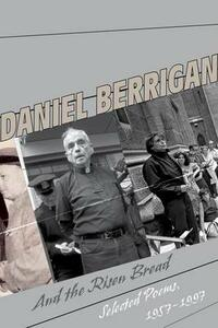 And the Risen Bread: Selected and New Poems 1957-97 - Daniel Berrigan - cover