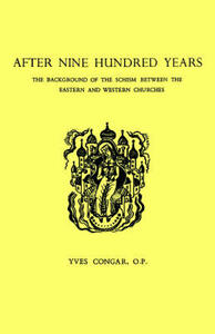 After Nine Hundred Years: The Background of the Schism Between the Eastern and Western Churches - Yves Congar - cover