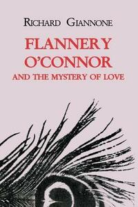 Flannery O'Connor and the Mystery of Love - Richard Giannone - cover