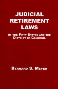 Judicial Retirement Laws of the 50 States and the District of Columbia - Bernard S. Meyer - cover