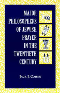 Major Philosophers of Jewish Prayer in the 20th Century - Jack J. Cohen - cover