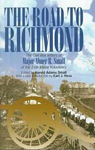 The Road to Richmond: The Civil War Letters of Major Abner R. Small of the 16th Maine Volunteers. - Harold A. Small - cover