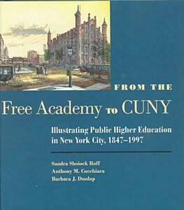 From the Free Academy to Cuny: Illustrating Public Higher Education in NYC, 1847-1997 - Sandra Roff,Anthony M. Cucchiara - cover