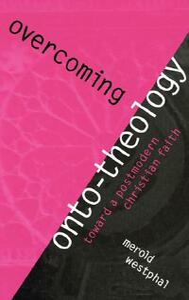Overcoming Onto-Theology: Toward a Postmodern Christian Faith - Merold Westphal - cover