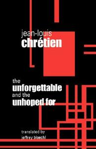The Unforgettable and the Unhoped For - Jean-Louis Chretien - cover
