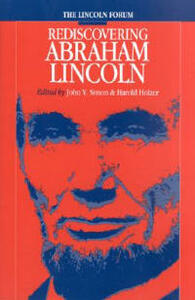The Lincoln Forum: Rediscovering Abraham Lincoln - cover