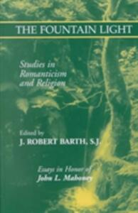 The Fountain Light: Studies in Romanticism and Religion Essays in Honor of John L. Mahoney - Robert J. Barth - cover