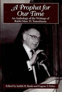 A Prophet for Our Time: An Anthology of the Writings of Rabbi Marc H. Tannenbaum - Judith H. Banki,Eugene J. Fisher - cover