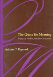 The Quest For Meaning: Friends of Wisdom from Plato to Levinas - Adriaan Theodoor Peperzak - cover