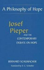 A Philosophy of Hope: Josef Pieper and the Contemporary Debate on Hope - Bernard Schumacher - cover