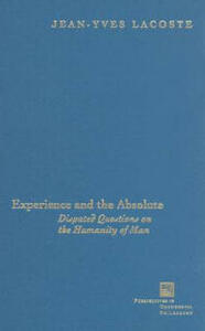 Experience and the Absolute: Disputed Questions on the Humanity of Man - Jean-Yves Lacoste - cover