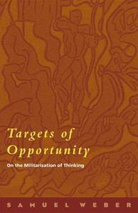 Targets of Opportunity: On the Militarization of Thinking - Samuel Weber - cover