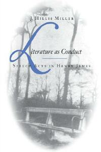 Literature as Conduct: Speech Acts in Henry James - J. Hillis Miller - cover