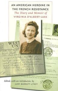 An American Heroine in the French Resistance: The Diary and Memoir of Virginia D'Albert-Lake - cover