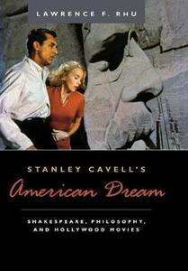 Stanley Cavell's American Dream: Shakespeare, Philosophy, and Hollywood Movies - Lawrence F. Rhu - cover