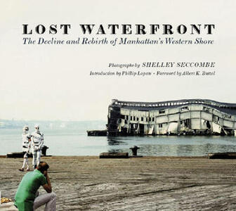 Lost Waterfront: The Decline and Rebirth of Manhattan's Western Shore - cover