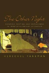 The Other Night: Dreaming, Writing, and Restlessness in Twentieth-Century Literature - Herschel Farbman - cover