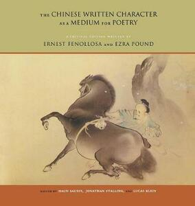 The Chinese Written Character as a Medium for Poetry: A Critical Edition - Ernest F. Fenollosa,Ezra Pound - cover