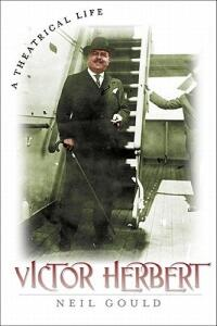 Victor Herbert: A Theatrical Life - Neil Gould - cover