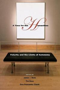 A Time for the Humanities: Futurity and the Limits of Autonomy - Tim Dean,Ewa Plonowska Ziarek - cover