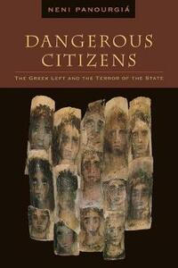 Dangerous Citizens: The Greek Left and the Terror of the State - Neni Panourgia - cover