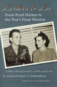 Letters to Lee: From Pearl Harbor to the War's Final Mission - James V. Edmundson - cover